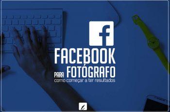 Facebook para Fotógrafos, como começar a ter resultados?
