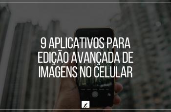 9 aplicativos para edição avançada de imagens no celular