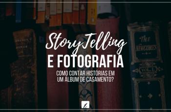 Storytelling e fotografia: como contar histórias em um álbum de casamento?