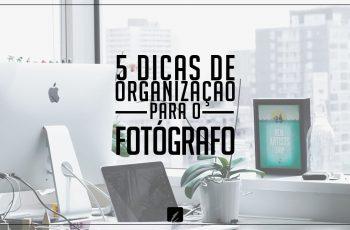 5 dicas de organização e gestão do trabalho que o fotógrafo pode praticar