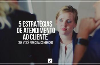 5 estratégias de atendimento ao cliente que você precisa conhecer