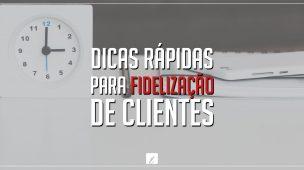 dicas rapidas para Fidelizacao de clientes.