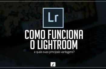 Como funciona o Lightroom e quais suas principais vantagens?