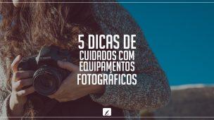 5 DICAS DE CUIDADOS COM A CAMERA