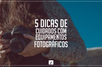 5 dicas de cuidados com equipamentos fotográficos