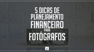 5 dicas de planejamento financeiro para fotógrafo