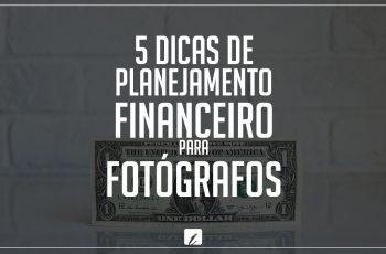 5 dicas de planejamento financeiro para fotógrafos