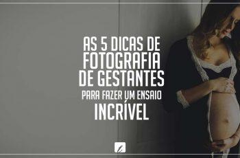 As 5 dicas de fotografia de gestantes para fazer um ensaio incrível