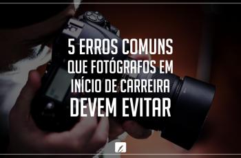5 erros comuns que fotógrafos em início de carreira devem evitar