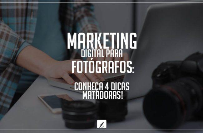 Marketing digital para fotógrafos: conheça 4 dicas matadoras!