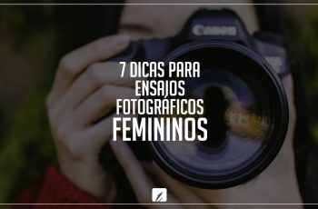 7 dicas para ensaios fotográficos femininos