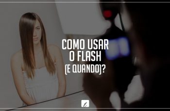 Como usar o flash (e quando)?