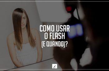 Como usar o flash (e quando)?