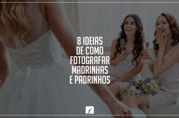 8 ideias de como fotografar madrinhas e padrinhos