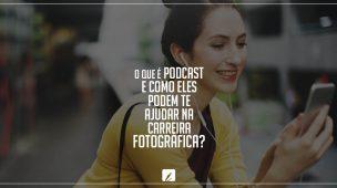 O que é podcast e como eles podem te ajudar na carreira fotográfica?