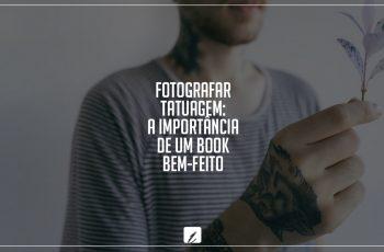 Fotografar tatuagem: a importância de um book bem-feito