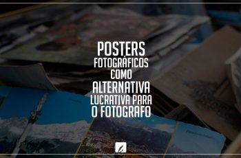 Posters fotográficos como alternativa lucrativa para o fotógrafo. Saiba mais!
